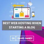 Best Web Hosting When Starting A Blog