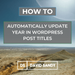 How To Automatically Update Dynamic Year In WordPress Post Title