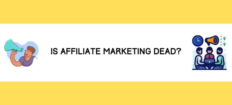 Is Affiliate Marketing Dead Wide