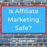 Is Affiliate Marketing Safe