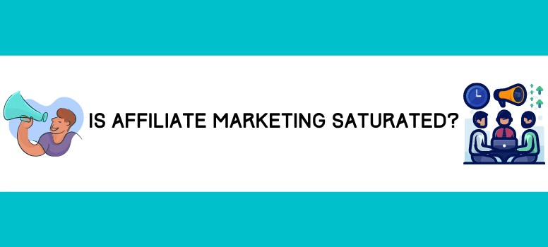 Is Affiliate Marketing Saturated Wide