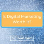 Is Digital Marketing Worth It