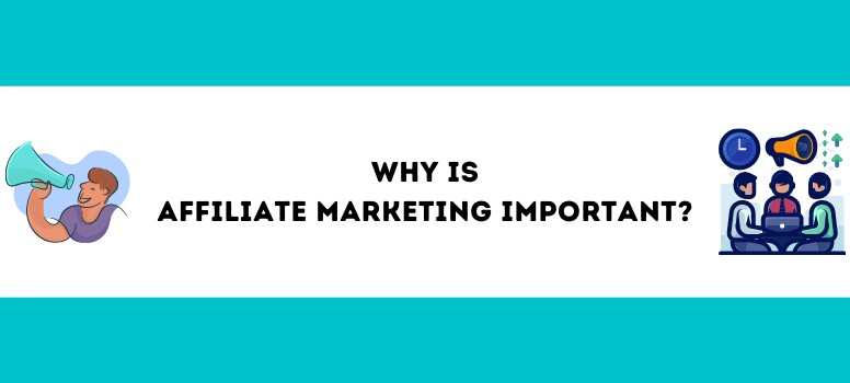 Why Is Affiliate Marketing Important - 8 Reasons Why Wide